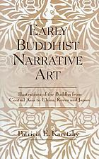 Early Buddhist narrative art : illustrations of the life of the Buddha from Central Asia to China, Korea, and Japan