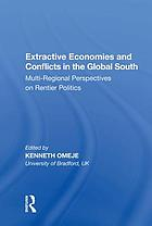 Extractive economies and conflicts in the global South : multi-regional perspectives on rentier politics