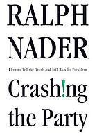 Crashing the party : how to tell the truth and still run for the president.