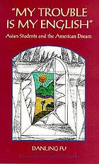 My trouble is my English : Asian students and the American dream