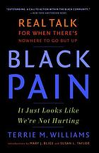 Black pain : it just looks like we're not hurting : real talk for when there's nowhere to go but up