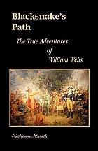 Blacksnake's path : the true adventures of William Wells