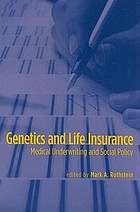 Genetics and life insurance : medical underwriting and social policy