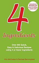 4 ingredients : over 340 quick, easy & delicious recipes using 4 or less ingredients
