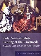 Early Netherlandish painting at the crossroads : a critical look at current methodologies; [papers presented at the symposium on Nov. 7, 1998, New York, NY]