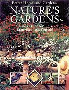 Nature's gardens : create a haven for birds, butterflies-- and yourself!.