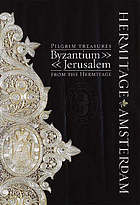 Pilgrim treasures from the Hermitage : Byzantium, Jerusalem