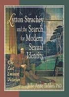 Lytton Strachey and the search for modern sexual identity : the last eminent Victorian