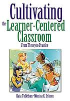 Cultivating the learner-centered classroom : from theory to practice