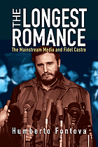The longest romance : the mainstream media and Fidel Castro