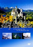 King Ludwig's fairy tale castle : a trip back in time in the Bavarian Alps