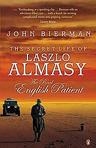 The secret life of Laszlo Almasy : the real English patient
