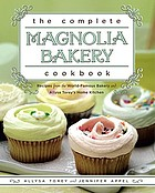 The complete Magnolia Bakery cookbook : recipes from the world-famous bakery and Allysa Torey's home kitchen