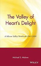 The valley of heart's delight : a Silicon Valley notebook, 1963-2001