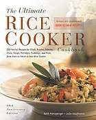 The ultimate rice cooker cookbook : 250 no-fail recipes for pilafs, risottos, polentas, chilis, soups, porridges, puddings, and more from start to finish in your rice cooker