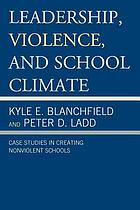 Leadership, violence, and school climate : case studies in creating nonviolent schools