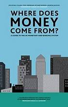 Where does money come from? : a guide to the UK monetary and banking system