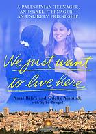 We just want to live here : a Palestinian teenager, an Israeli teenager : an unlikely friendship