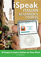 ISpeak Italian beginner's course : 10 steps to learn Italian on your iPod