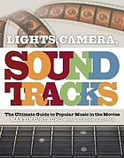 Lights, camera, soundtracks : the ultimate guide to popular music in the movies