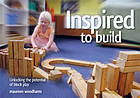 Inspired to build : unlocking the potential of block play