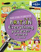 Great Britain : everything you ever wanted to know.