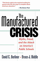 The manufactured crisis : myths, fraud, and the attack on America's public schools