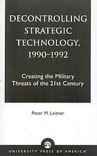 Decontrolling strategic technology, 1990-1992 : creating the military threats of the 21st century