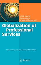 Globalization of professional services : innovative strategies, successful processes, inspired talent management, and first-hand experiences