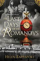 The last days of the Romanovs : tragedy at Ekaterinburg