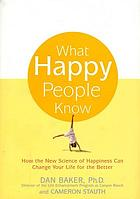 What happy people know : how the new science of happiness can change your life for the better