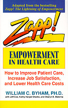 Zapp! empowerment in health care : how to improve patient care, increase employee job satisfaction, and lower health care costs
