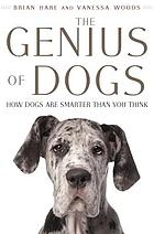 The genius of dogs : how dogs are smarter than you think