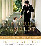 Capturing Camelot : Stanley Tretick's iconic images of the Kennedys