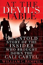 At the devil's table : the untold story of the insider who brought down the Cali Cartel