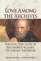 Love among the archives : writing the lives of Sir George Scharf, Victorian bachelor