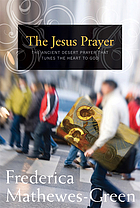 The Jesus prayer : the ancient desert prayer that tunes the heart to God