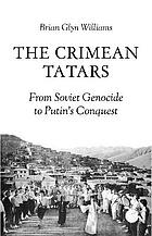 The Crimean Tatars : from Soviet genocide to Putin's conquest