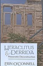 Heraclitus & Derrida : presocratic deconstruction