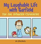 My laughable life with Garfield : the Jon Arbuckle chronicles