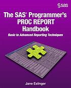 The SAS programmer's PROC REPORT handbook : basic to advanced reporting techniques