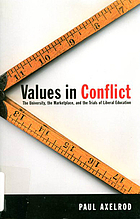 Values in conflict : the university, the marketplace and the trials of liberal education