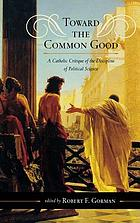 Toward the common good : a Catholic critique of the discipline of political science