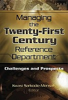 Managing the twenty-first century reference department : challenges and prospects