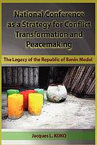 National conference as a strategy for conflict transformation and peacemaking : the legacy of the Republic of Benin model