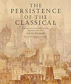 The persistence of the classical : essays on architecture presented to David Watkin