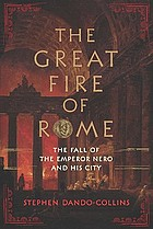 The great fire of Rome : the fall of the emperor Nero and his city