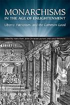 Monarchisms in the Age of Enlightenment : liberty, patriotism, and the common good