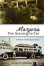 Marjorie too afraid to cry : a home child experience