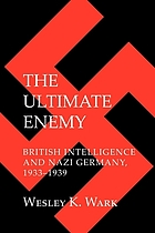 The ultimate enemy : British intelligence and Nazi Germany, 1933-1939